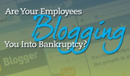 Are Your Employees Blogging You Into Bankruptcy?